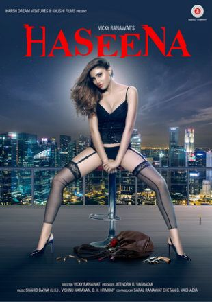Haseena 2018 HD Bollywood Hindi Movie Free Download