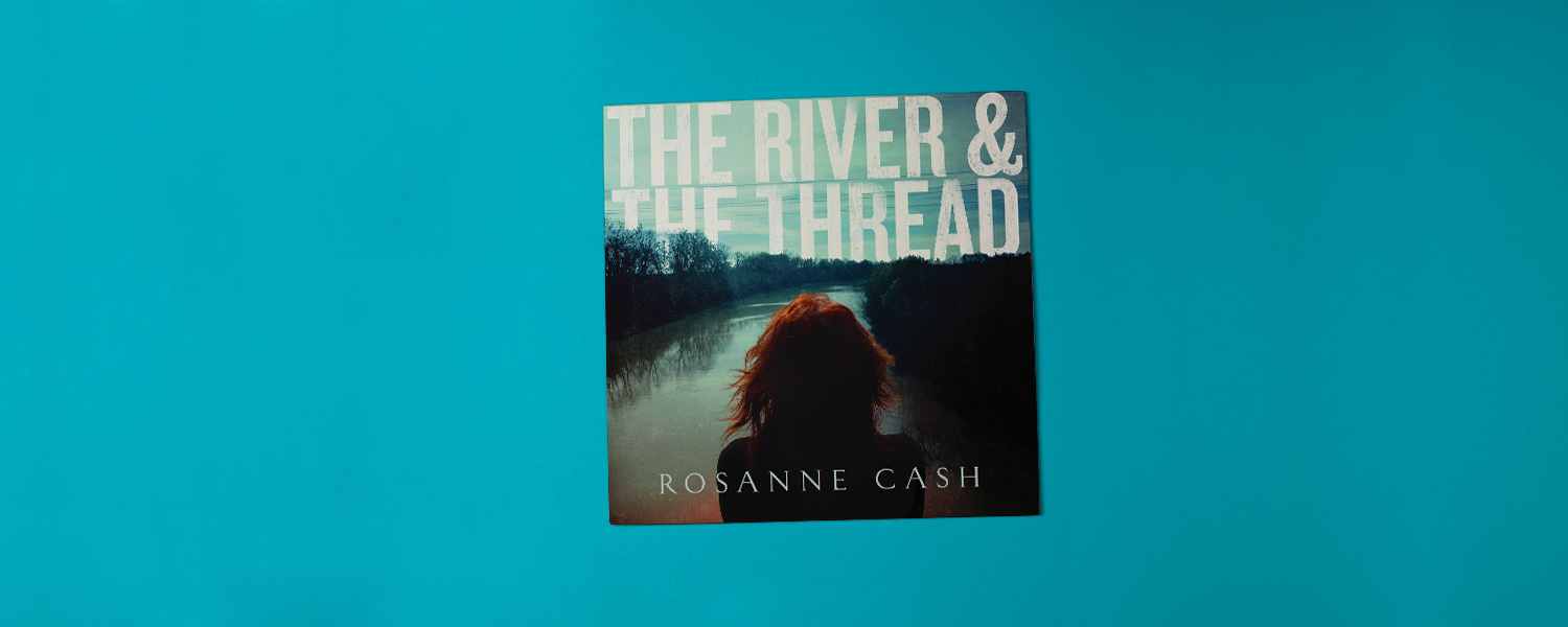 Rosanne Cash «The River & The Thread»