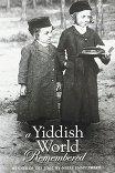 Воспоминания Еврейского Местечка / A Yiddish World Remembered