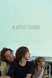 Поближе / A Little Closer