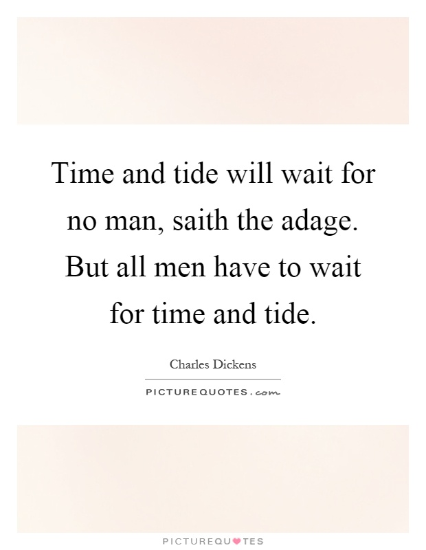 Time and tide wait for no man - Geoffrey Chaucer