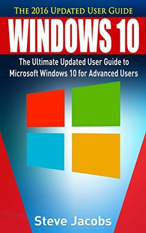 Windows 10: The Complete User Guide to Learn Windows 10